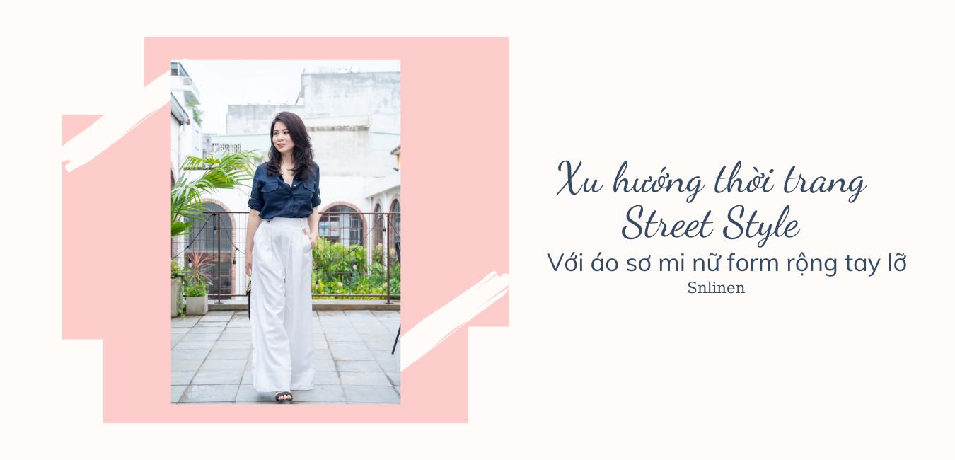 Xu hướng thời trang Street Style với áo sơ mi nữ form rộng tay lỡ